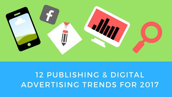 Digital Advertising Trends For Publishers In 2017