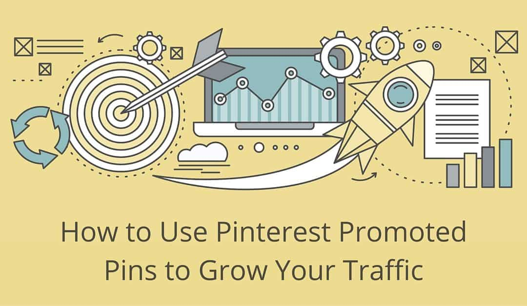 How to Use Pinterest Promoted Pins to Grow Traffic