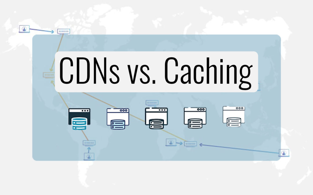 CDNs vs Caching: What Are They And How Are They Different?