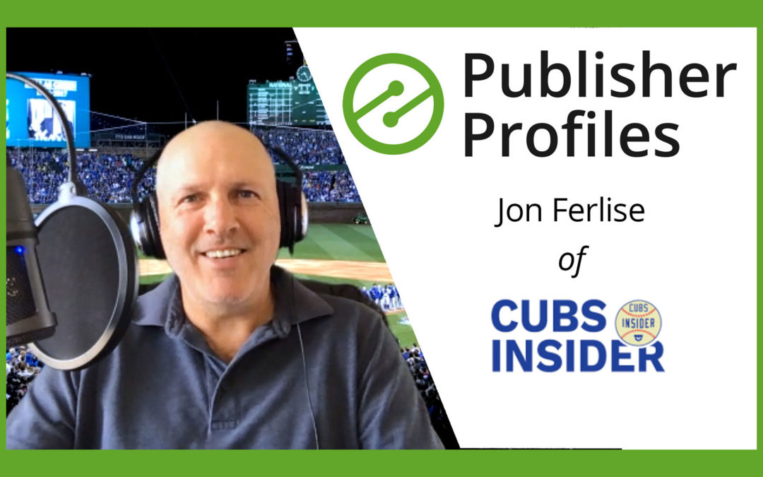 Publisher Profiles: Building a Well-Branded Website with Jon Ferlise of CubsInsider.com