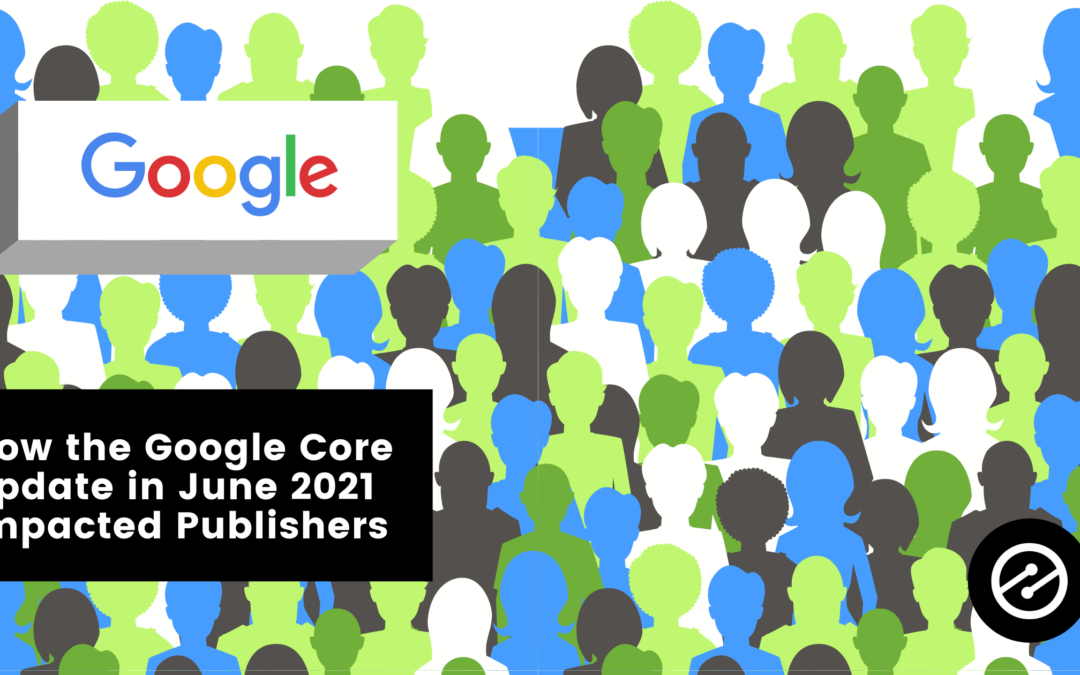 How The Google Core Update in June 2021 Impacted Publishers