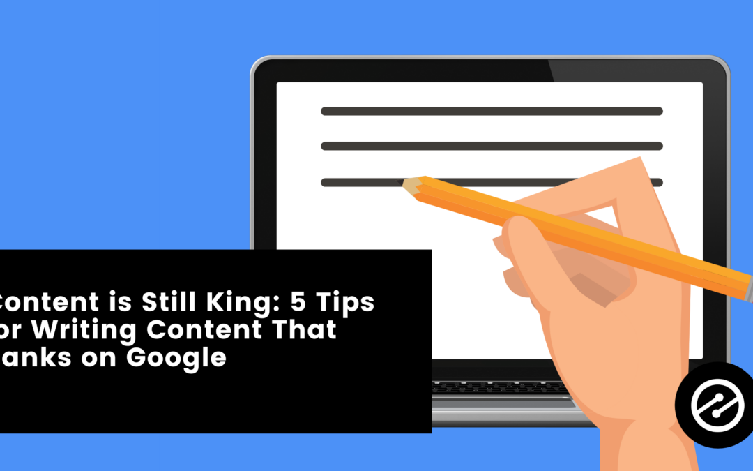Content is Still King: 5 Tips for Writing Meaningful Content on Your Website