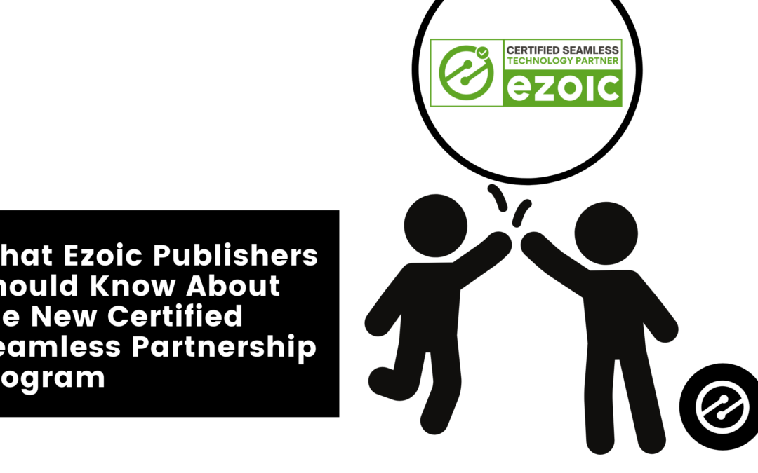 What Ezoic Publishers Should Know About the New Certified Seamless Partnership Program