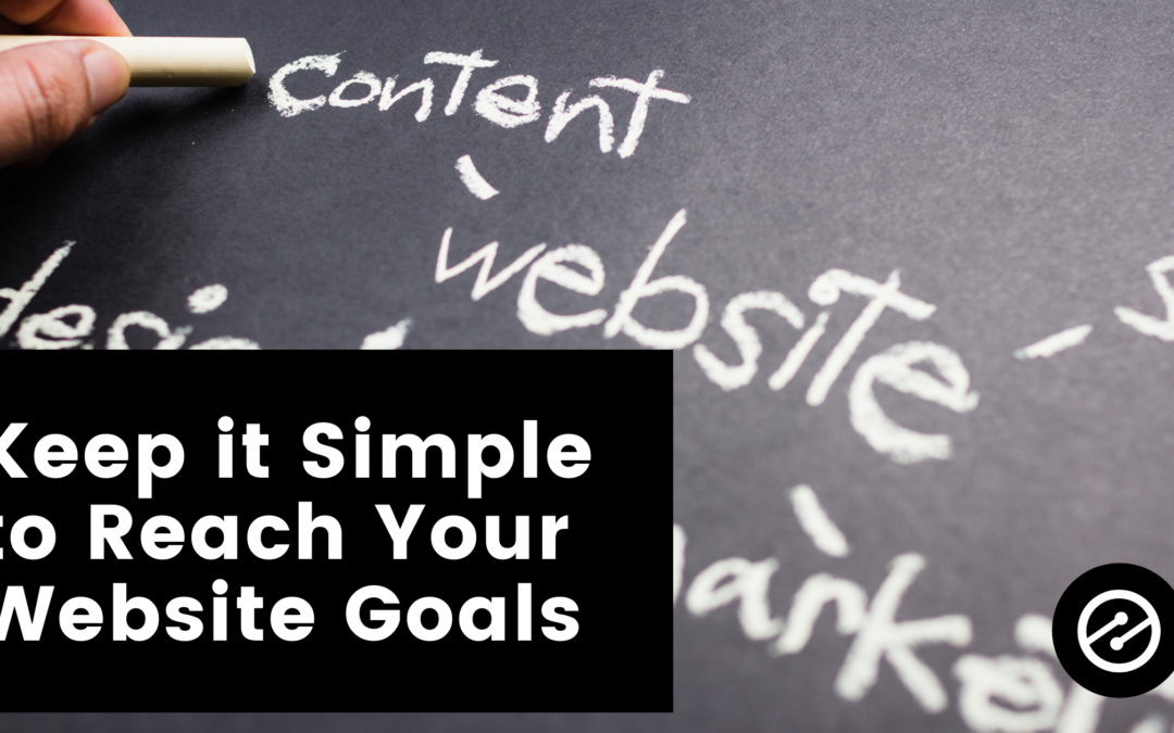 Why Keeping it 'Simple' is Key to Reach Your Website Goals