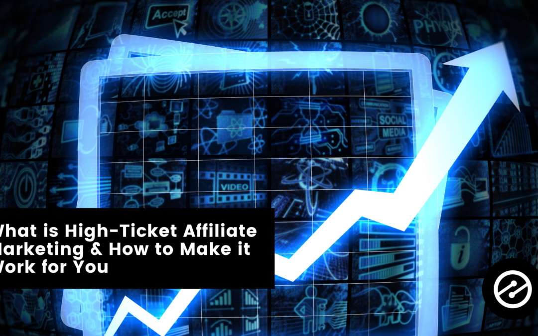What is High-Ticket Affiliate Marketing & How to Make it Work for You