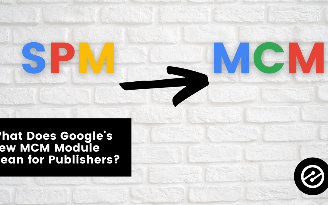 What Does Google's New MCM Module Mean for Publishers?