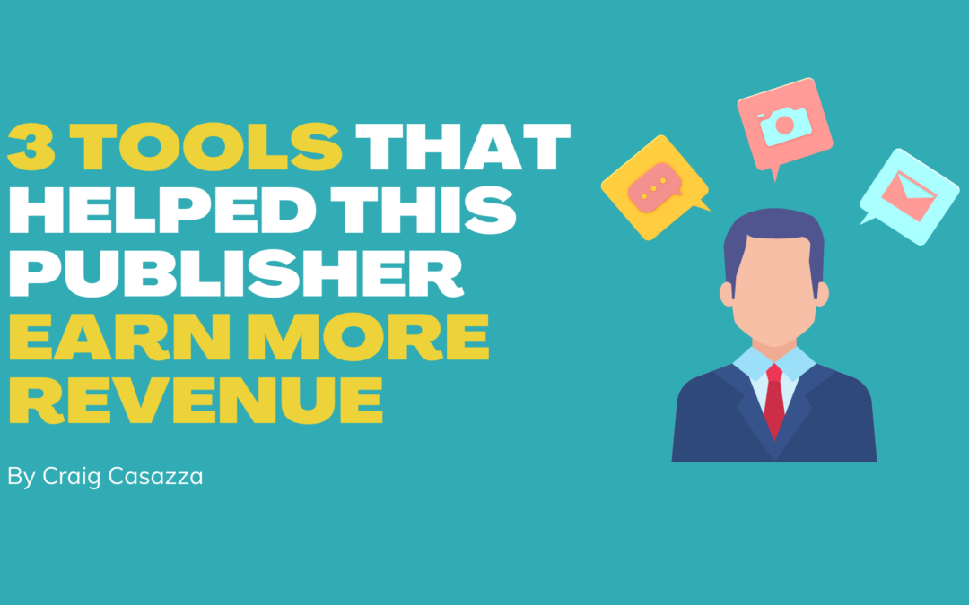 See the 3 Tools That Helped This Publisher's Site Earn More Revenue
